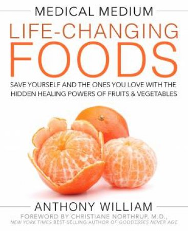 The Medical Medium: Life-Changing Foods by Anthony William
