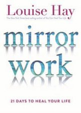 Mirror Work: 21 Days to Heal Your Life by Louise Hay