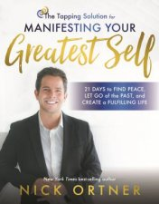 The Tapping Solution For Manifesting Your Greatest Self 21 Days To Find Peace Let Go Of The Past And Create A Fulfilling Life