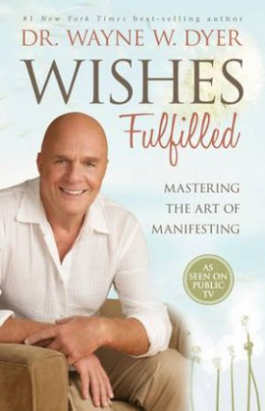 Wishes Fulfilled: Mastering The Art Of Manifesting