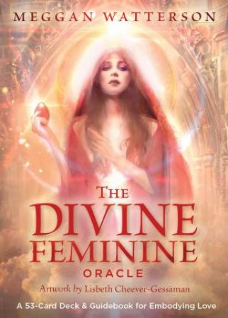 Devine Feminine Oracle: A 53-Card Deck & Guidebook For Embodying Love by Meggan Watterson