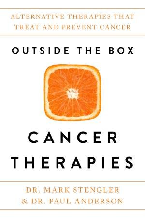 Outside The Box Cancer Therapies: Alternative Therapies That Treat And Prevent Cancer by Dr Mark Stengler and Paul Anderson