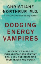Dodging Energy Vampires An Emotional And Physical Healing Manual For Empaths And Other Highly Sensitive People