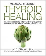 Medical Medium Thyroid Healing The Truth Behind Hashimotos Graves Insomnia Hypothyroidism Thyroid Nodules  EpsteinBarr