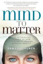 Mind to Matter The Astonishing Science of How Your Brain Creates Material Reality