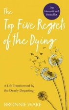 The Top Five Regrets Of The Dying A Life Transformed By The Dearly Departing