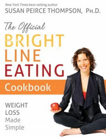 Official Bright Line Eating Cookbook: Weight Loss Made Simple