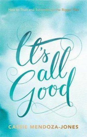 It's All Good by Cassie Mendoza-Jones