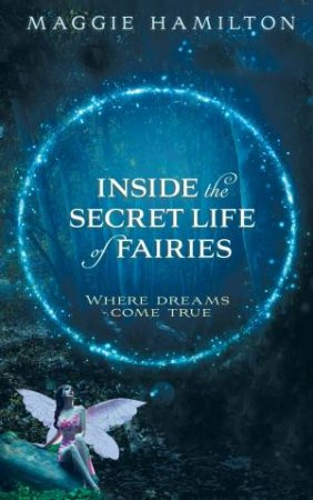 Inside The Secret Life Of Fairies: Where Dreams Come True