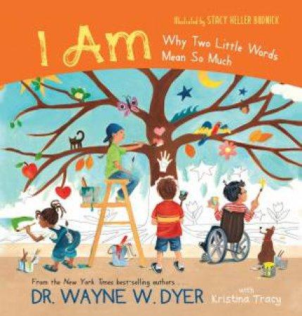 I Am by Dr. Wayne W. Dyer with Kristina Tracy