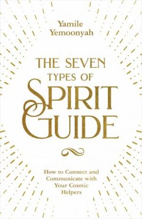 The Seven Types Of Spirit Guide by Yamile Yemoonyah
