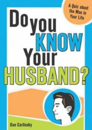 Do You Know Your Husband? by Dan Carlinsky