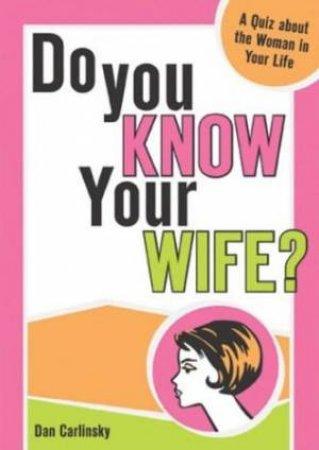 Do You Know Your Wife? by Dan Carlinsky