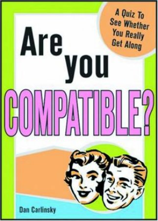 Are You Compatible? by Dan Carlinsky
