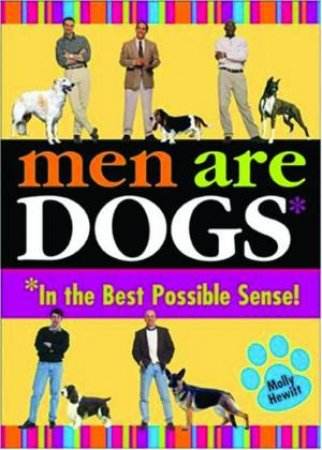 Men Are Dogs: In The Best Possible Sense! by Molly Hewitt