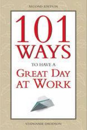 101 Ways To Have A Great Day At Work by Stephanie Goddard Davidson