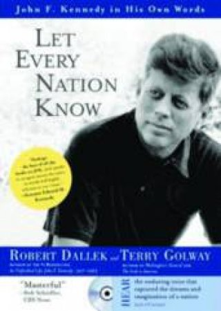 Let Every Nation Know: John F Kennedy In His Own Words - Book & CD by Robert Dallek & Terry Golway