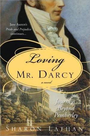 Journeys Beyond Pemberley: Loving Mr Darcy