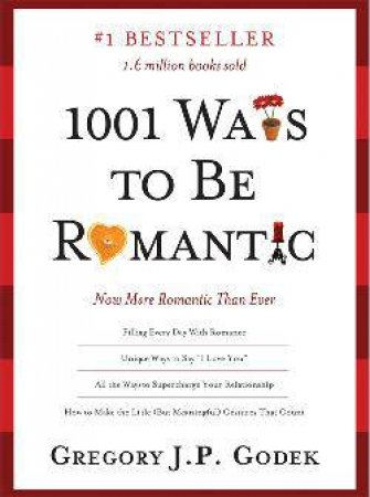 1001 Ways to Be Romantic by Gregory J. P. Godek
