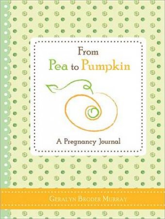 From Pea to Pumpkin by Geralyn Broder Murray