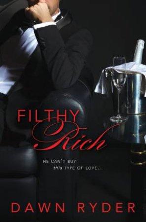 Filthy Rich by Dawn Ryder
