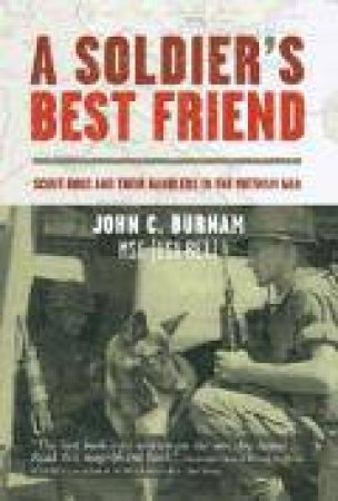 A Soldier's Best Friend: Scout Dogs and Their Handlers in the Vietnam War  by John C. Burnam