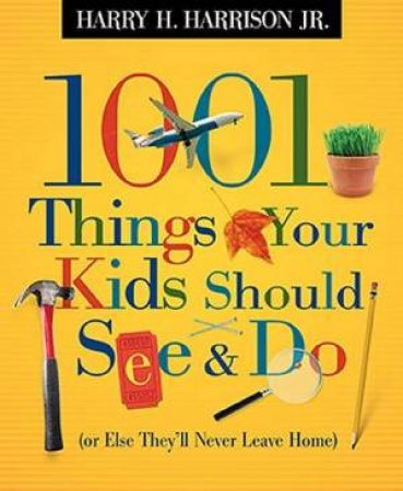 1001 Things Your Kids Should See And Do  by HarryH. Harrison Jr