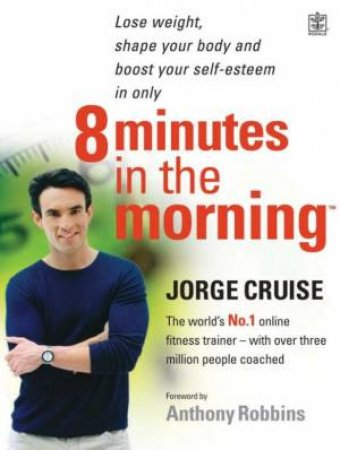 8 Minutes In The Morning: Lose Weight, Shape Your Body by Jorge Cruise