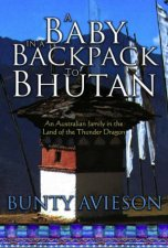 A Baby In A Backpack To Bhutan An Australian Family In The Land Of The Thunder Dragon