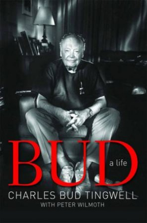 Bud: A Life by Charles Bud Tingwell & Peter Wilmoth