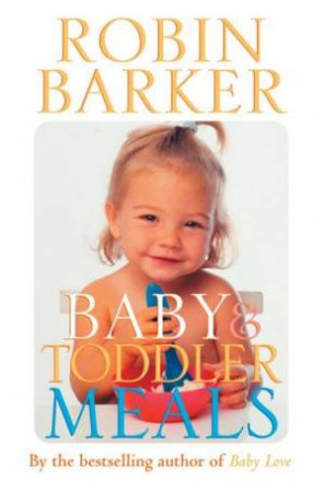 Baby & Toddler Meals by Robin Barker