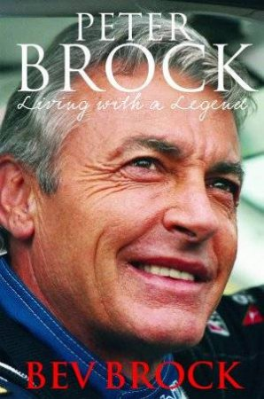 Peter Brock: Living With A Legend by Bev Brock