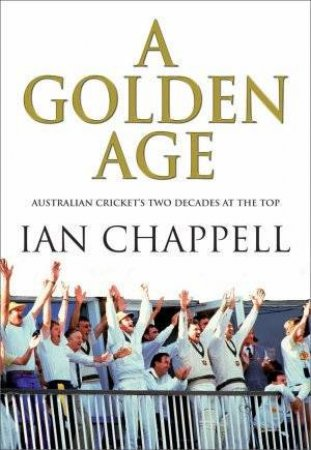 A Golden Age by Ian Chappell