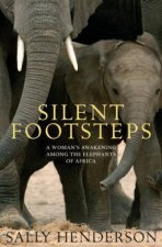 Silent Footsteps: A Woman's Awakening Among The Elephants Of Africa by Sally Henderson