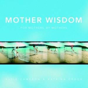 Mother Wisdom by Susie Cameron & Katrina Crook