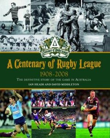 A Centenary of Rugby League by Ian Heads & David Middleton