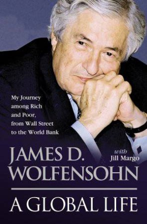 A Global Life by James D Wolfensohn