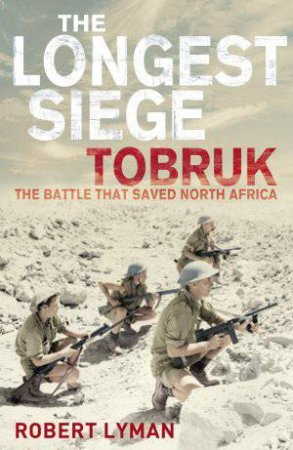 Longest Siege: Tobruk, the battle that saved North Africa