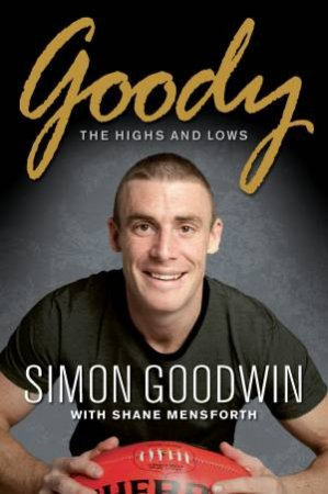 Goody: The Highs And Lows by Simon Goodwin & Shane Mensforth
