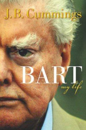 Bart: My Life by J B Cummings