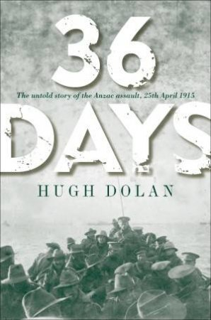 36 Days: The Untold Story Behind The Gallipoli Landings