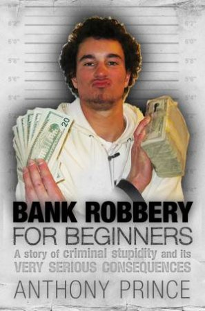 Bank Robbery For Beginners by Anthony Prince