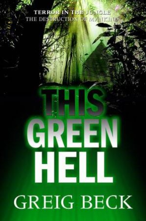 This Green Hell by Greig Beck