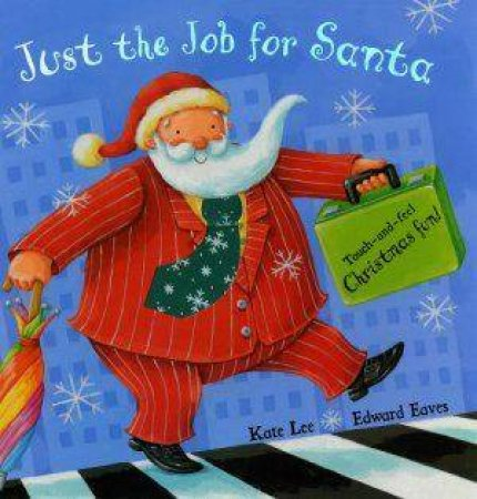 Just The Job For Santa by Kate Lee