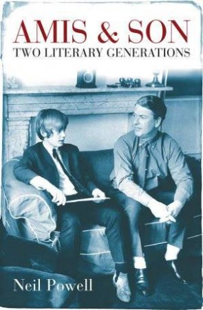 Amis And Son: Two Literary Generations by Neil Powell
