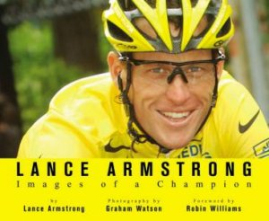 Lance Armstrong: Images Of A Champion by Lance Armstrong & Graham Watson