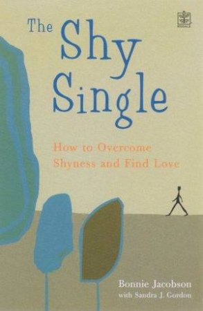 The Shy Single: How To Overcome Shyness And Find Love by Bonnie  Jacobson & Sandra Gordon
