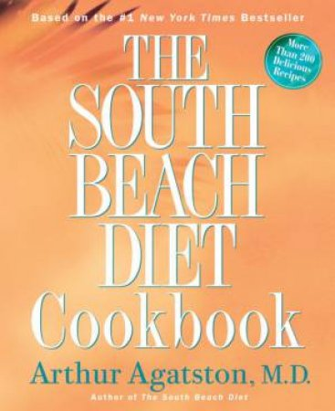 The South Beach Diet Cookbook by Dr Arthur Agatston