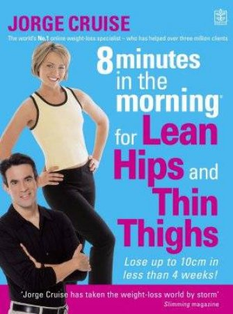 8 Minutes In The Morning For Lean Hips And Thin Thighs by Jorge Cruise