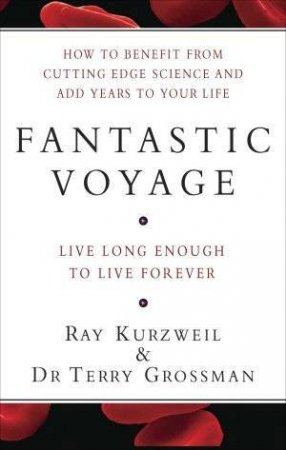 Fantastic Voyage: Live Long Enough To Live Forever by Kurzweil & Grossman